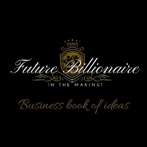 Future Billionaire  Book of Business Ideas
