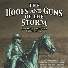 The Hoofs and Guns of the Storm: Chicago's Civil War Connections