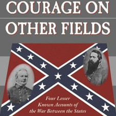 Confederate Courage on Other Fields: Four Lesser-Known Accounts Of The War Between The States