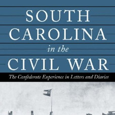 South Carolina in the Civil War: The Confederate Experience in Letters and Diaries
