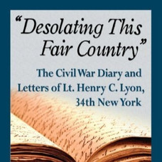 Desolating this Fair Country: the Civil War Diary and Letters of Lt. Henry G. Lyon, 34th New York