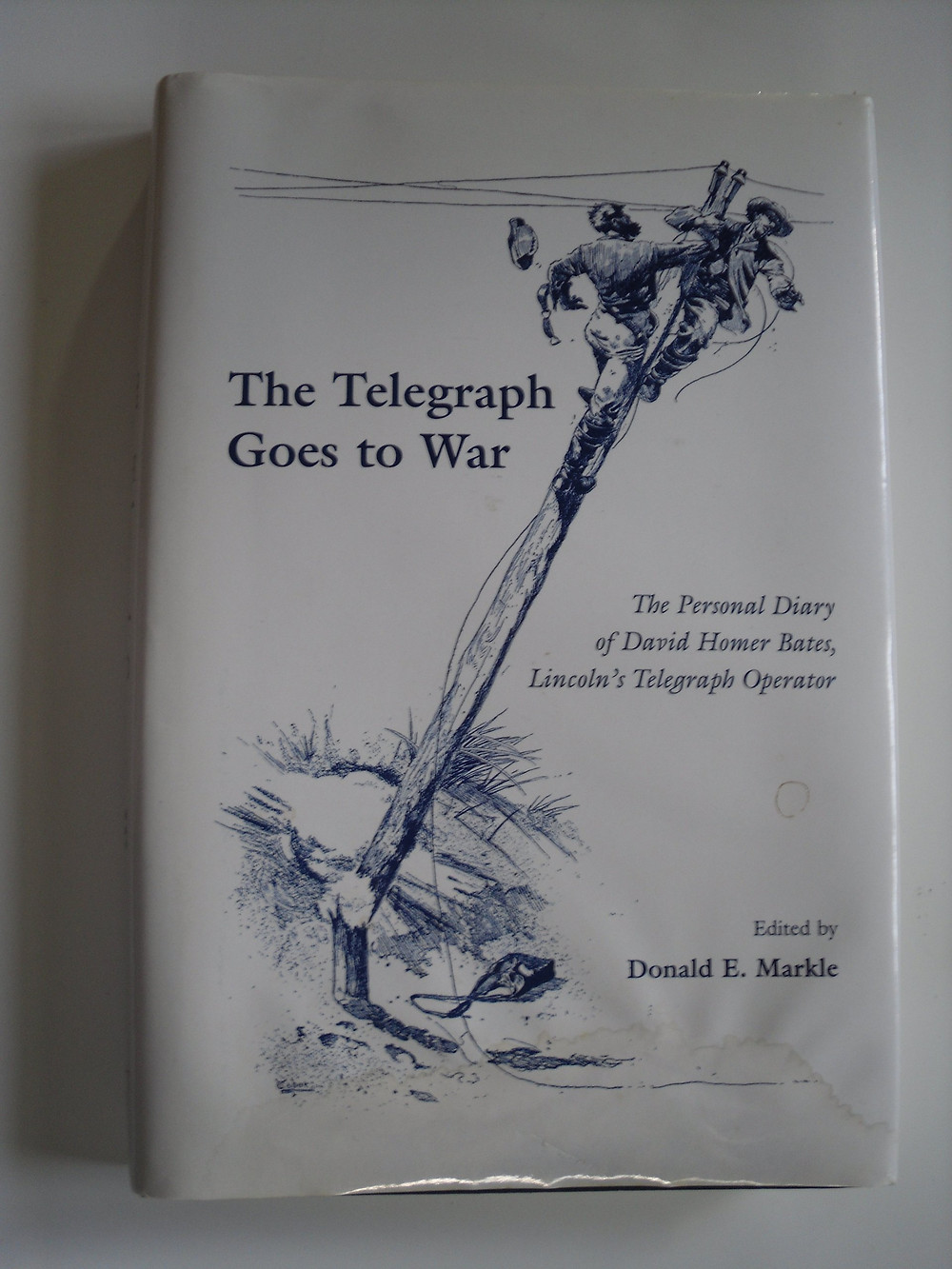 American Civil War Round Table UK / Book Review /  The Telegraph Goes to War - The Personal Diary of David Homer Bates, Lincoln's Telegraph Operator / Donald E Markle