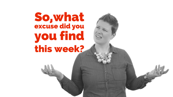 So, what excuse did you find this week?