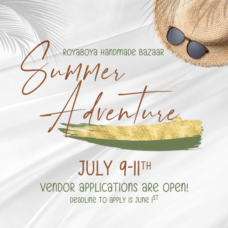Image text reads Royaboya Handmade Bazaar Summer Adventure July 9-11th Vendor applications are open deadline to apply is June 1st