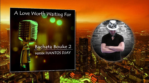 BACHATA BOUKE 2 - A Love Worth Waiting For / Hantos Djay