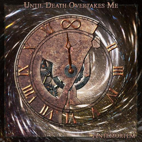 Until Death Overtakes Me 'AnteMortem'