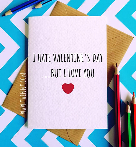 I hate Valentine's Day ...but I love you