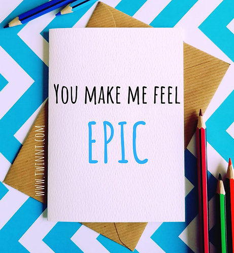You make me feel epic