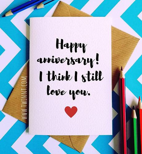 Happy anniversary I think I still love you