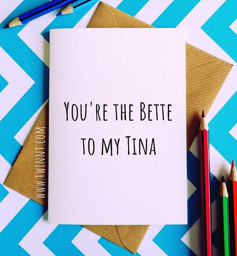 You're the bette to my tina