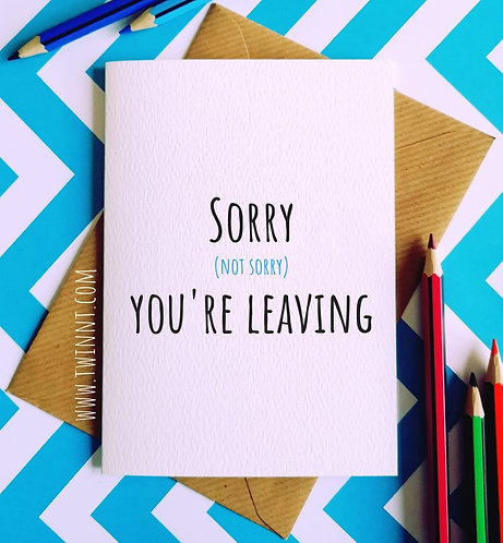Sorry (not sorry) you're leaving