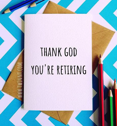 Thank god you're retiring