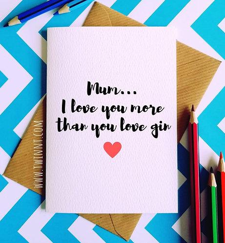 Mum... I love you more than you love gin