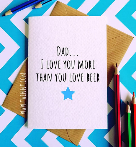 Dad... I love you more than you love beer