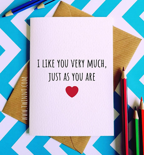 I like you very much, just as you are