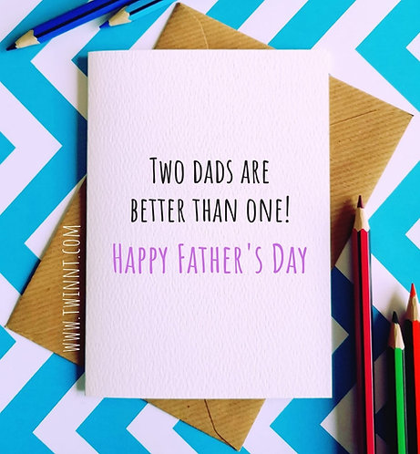 Two dads are better than one!