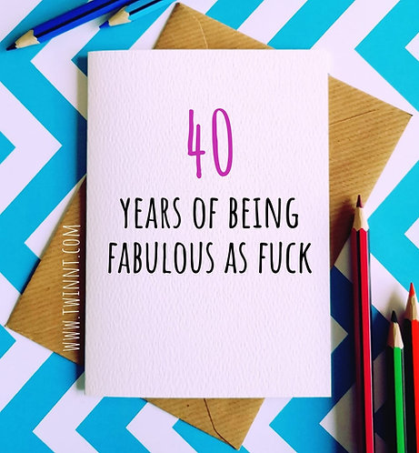 40 years of being fabulous as fuck