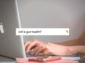 wtf is gut health & why does it matter?