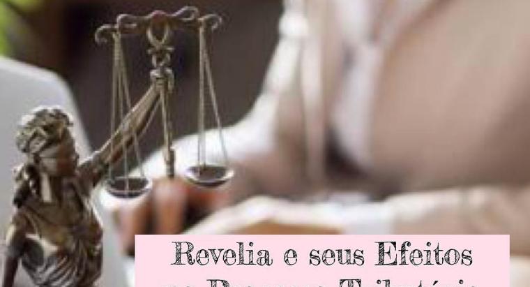 Revelia e seus efeitos no Processo Tributário
