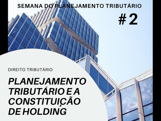 Planejamento Tributário e a constituição de Holding