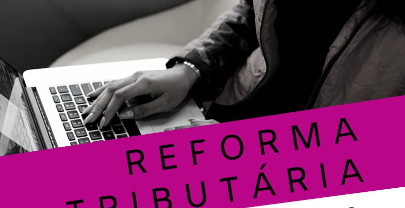 Reforma Tributária - Entenda o Projeto de Lei 45/2019