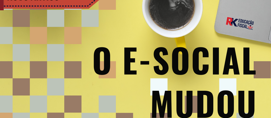 O e-social mudou - Saiba o que mudou e como proceder daqui para frente