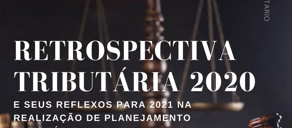 Retrospectiva Tributária 2020 e seus reflexos para 2021 na realização de Planejamento Tributário