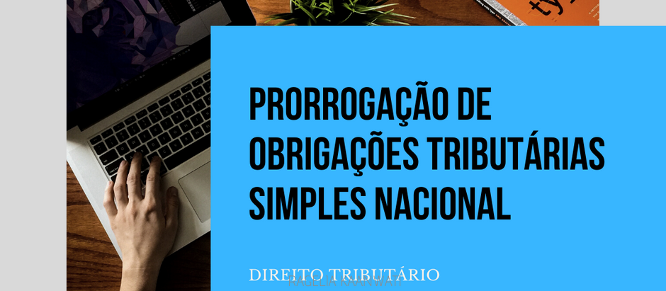 Prorrogação de Obrigações Tributárias - Simples Nacional