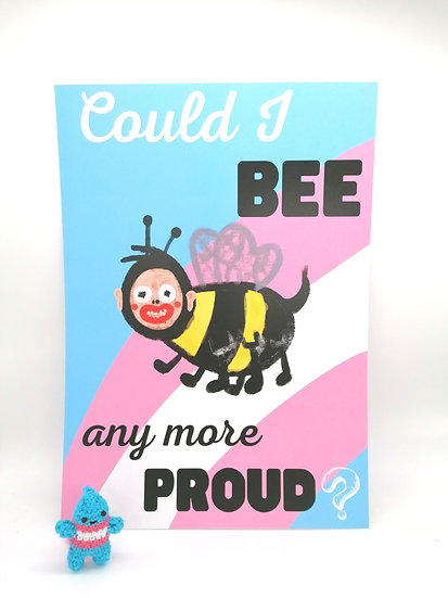 Could I BEE Any More Proud Trans A4 Art Print