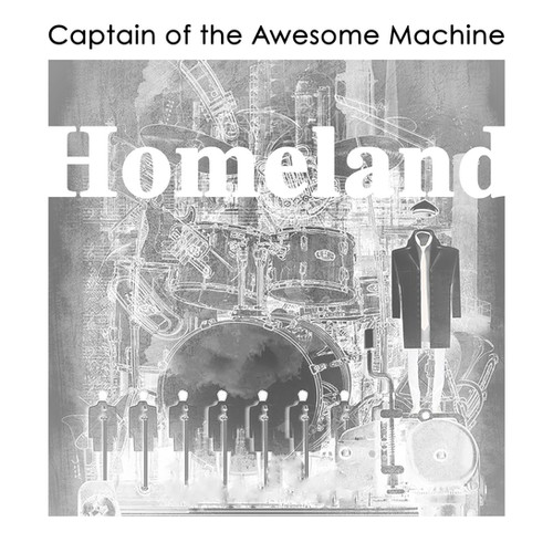Captain of the Awesome Machine - Homeland (Engineer - Mixer - Producer)