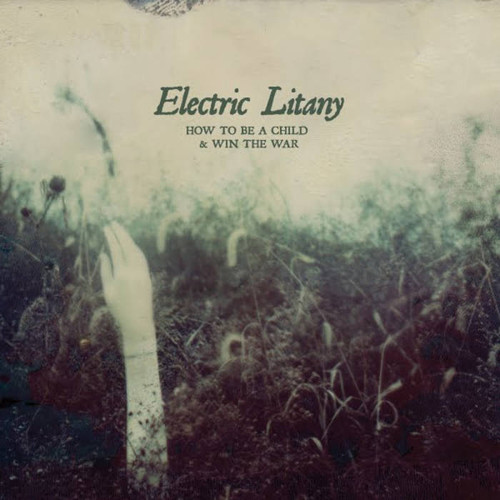 Electric Litany - How To Be A Child & Win The War (Engineer - Mixer - Producer)