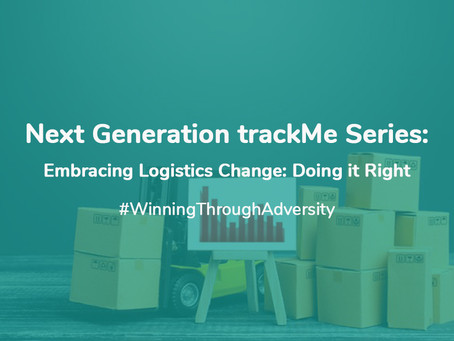 Next Generation trackMe Series: Embracing Logistics Change: Doing it Right
