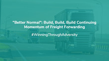 """Better Normal"": Build, Build, Build Continuing Momentum Of Freight Forwarding"