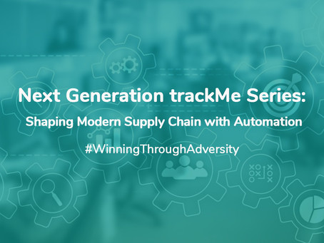 Next Generation trackMe Series: Shaping Modern Supply Chain with Automation
