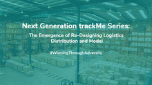 Next Generation trackMe Series: The Emergence of Re-designing Logistics Distribution and Model