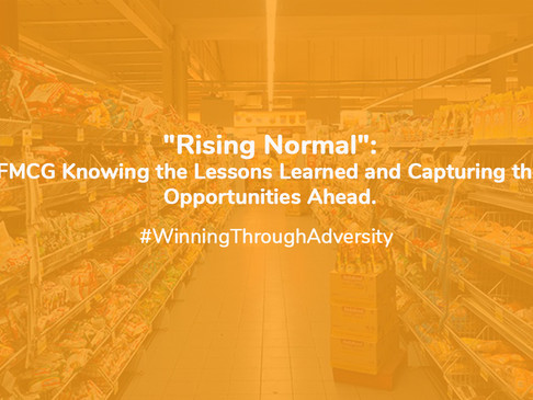 """""""Rising Normal"""": FMCG Knowing The Lessons Learned And Capturing The Opportunities Ahead"""