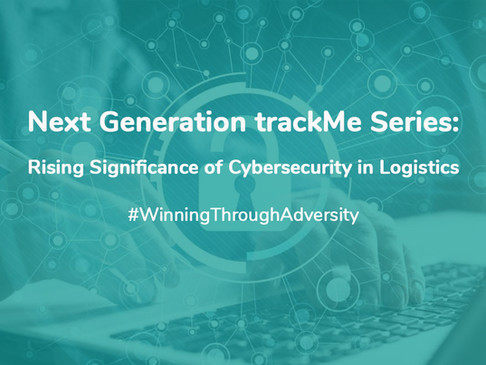 Next Generation trackMe Series: Rising Significance Of Cybersecurity In Logistics