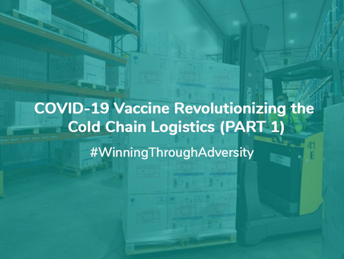 COVID-19 Vaccine Revolutionizing The Cold Chain Logistics (PART 1)