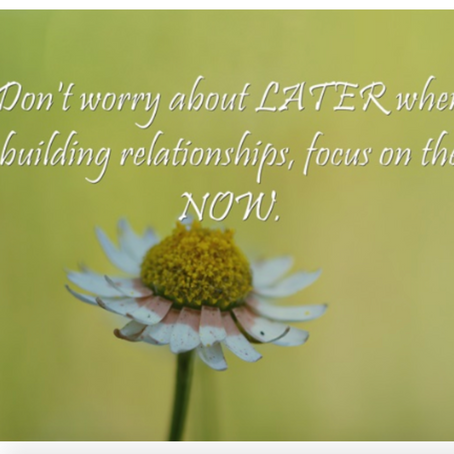 Be Present While Building Relationships