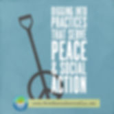 Digging Into Practice That Serve Peace & Social Action