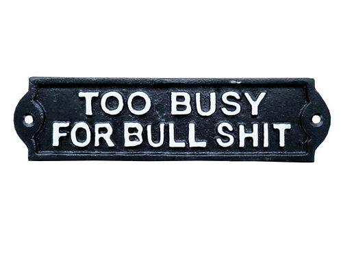 Metal Sign Too Busy for Bull****