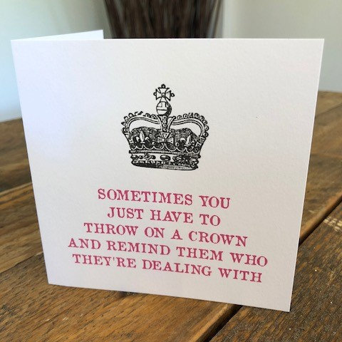 sometimes you have to throw on a crown greeting card