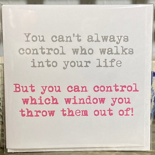 You can't always control .... greeting card