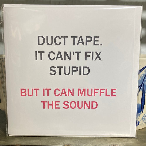 Duct tape. It can't fix...... greeting card