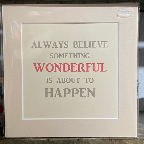 Always believe something wonderful is about to happen mounted print