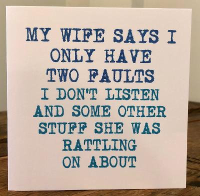 my wife says i only have two faults greeting card