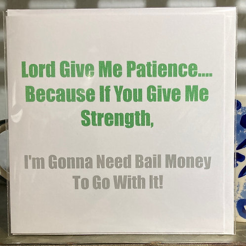 Lord give me patience..... greeting card