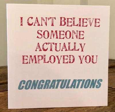 i cant believe someone actually employed you greeting card
