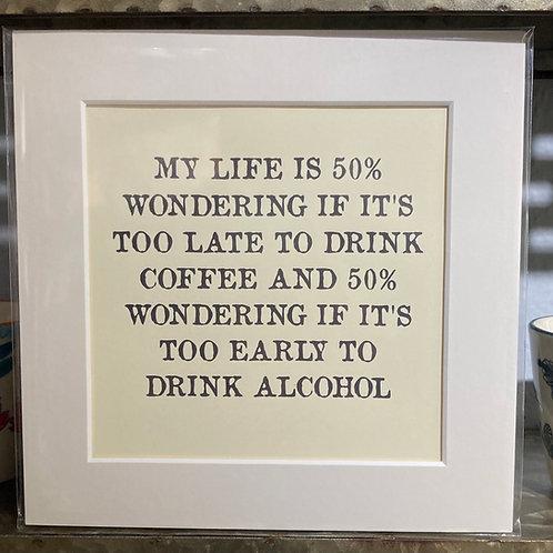 my life is 50% wondering mounted print