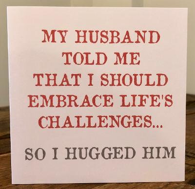 my husband told me that i should embrace  greeting card
